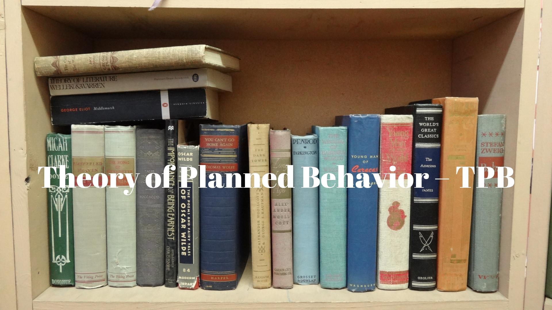 Theory of Planned Behavior – TPB - lý thuyết hành vi được hoạch định TPB