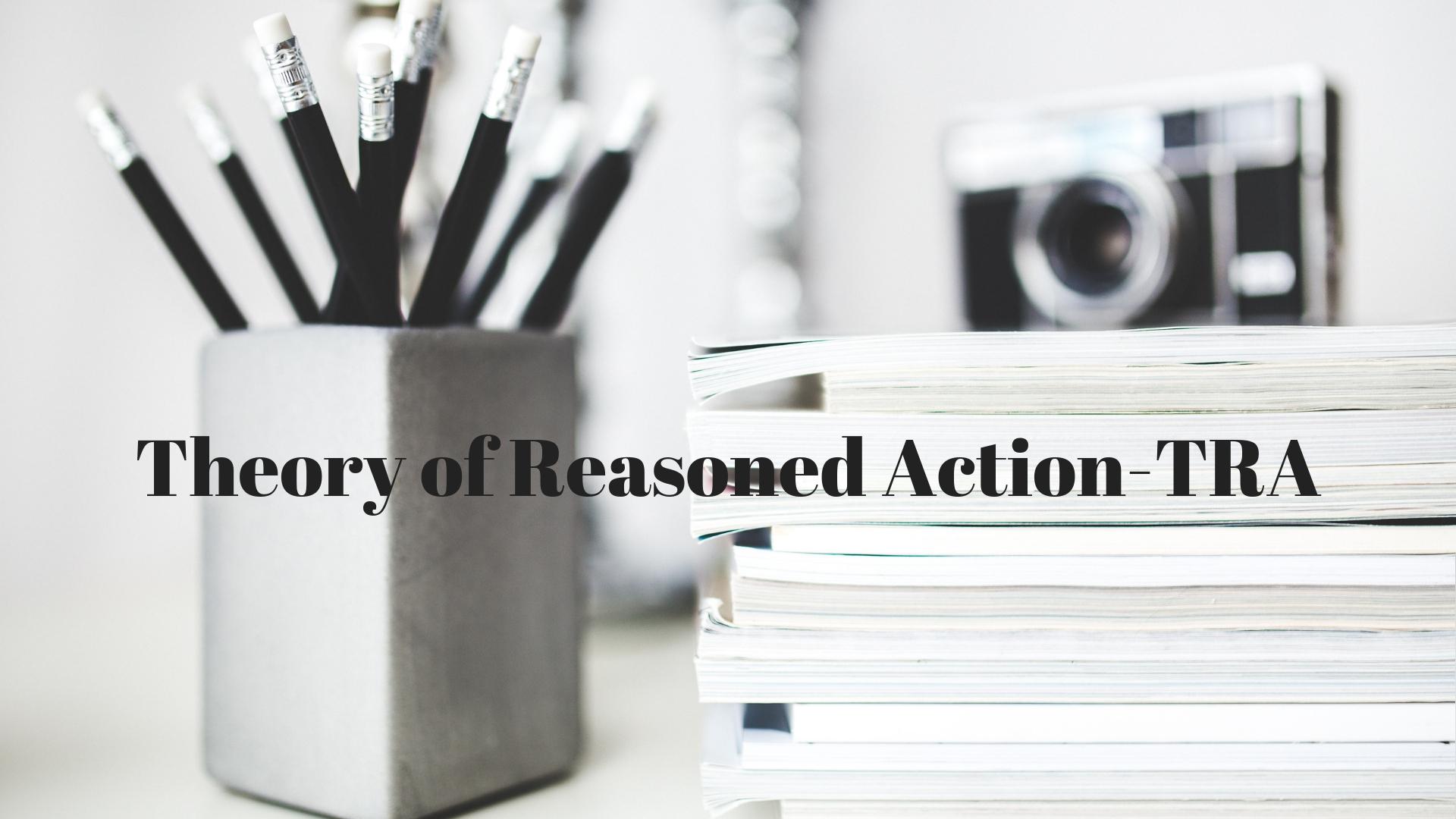 Theory of Reasoned Action TRA - Lý thuyết hành động hợp lý (TRA)